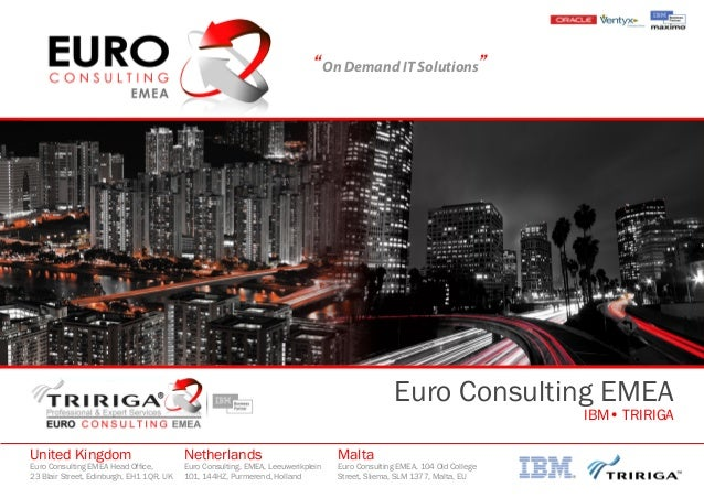 """On Demand IT Solutions""Euro Consulting EMEAIBM• TRIRIGAUnited KingdomEuro Consulting EMEA Head Office,23 Blair Street, Ed..."