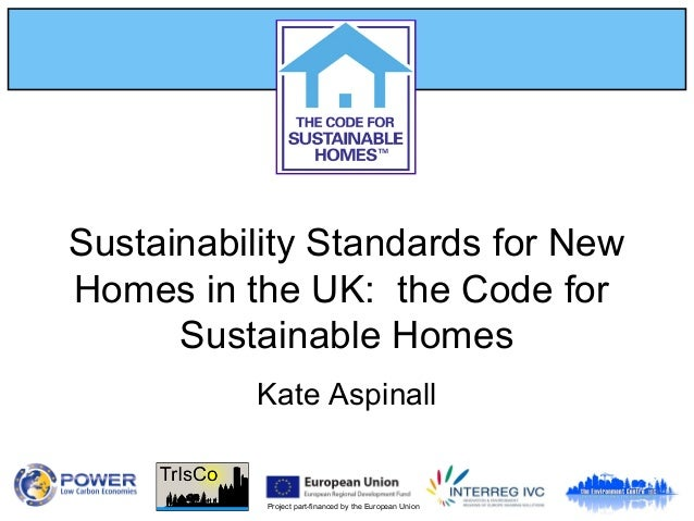 Project part-financed by the European Union Sustainability Standards for New Homes in the UK: the Code for Sustainable Hom...