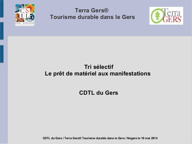Terra Gers® Tourisme durable dans le Gers Tri sélectif Le prêt de matériel aux manifestations CDTL du Gers CDTL du Gers / ...