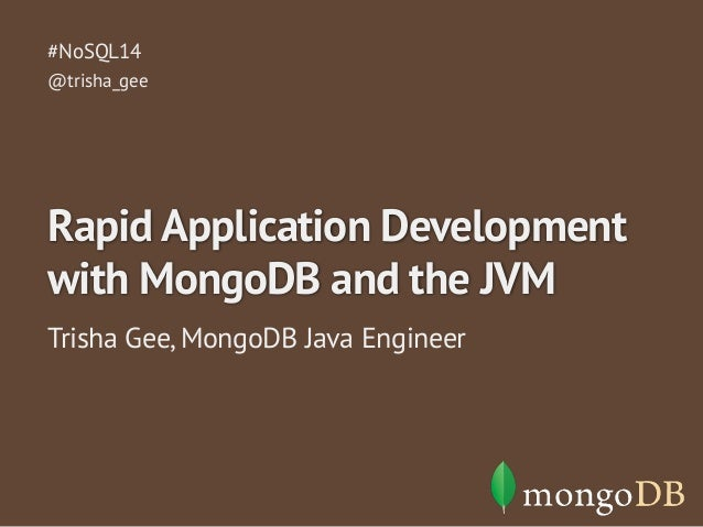 #NoSQL14  @trisha_gee  Rapid Application Development  with MongoDB and the JVM  Trisha Gee, MongoDB Java Engineer