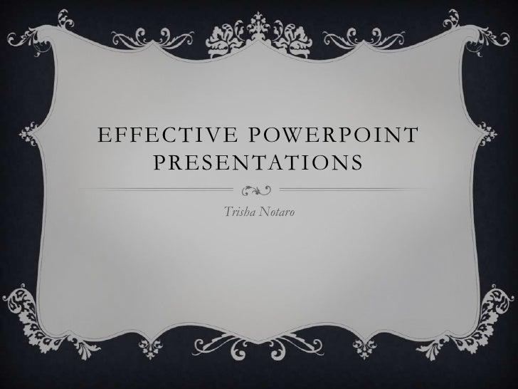 effective PowerPoint presentations<br />Trisha Notaro<br />