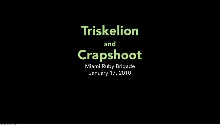 Triskelion and Crapshoot