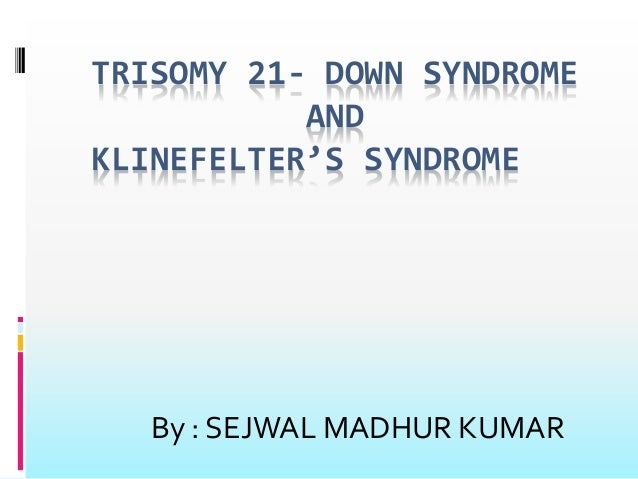 klinefelters syndrome Homicide and klinefelter syndrome: a complex interaction  comparison of selected men with klinefelter's syndrome and xyy chromosome pattern.