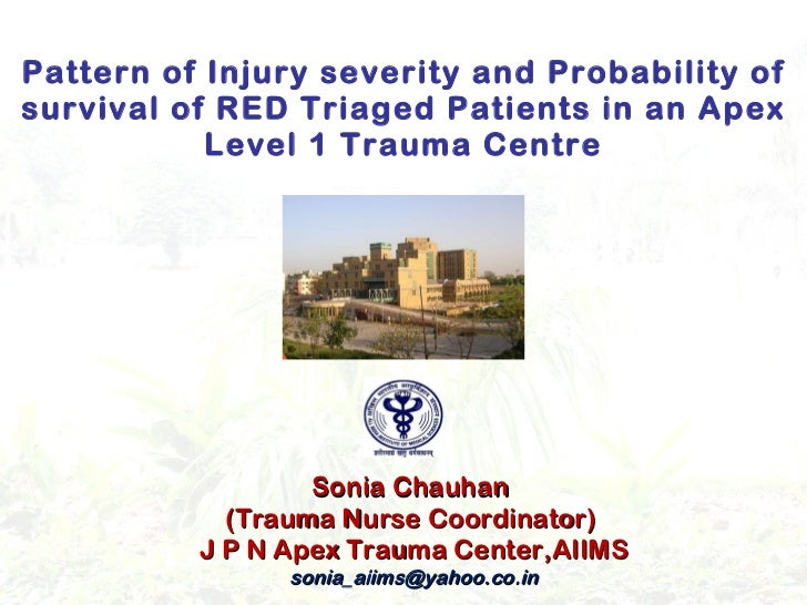 Pattern of Injury severity and Probability of survival of RED Triaged Patients in an Apex Level 1 Trauma Centre Sonia Chau...