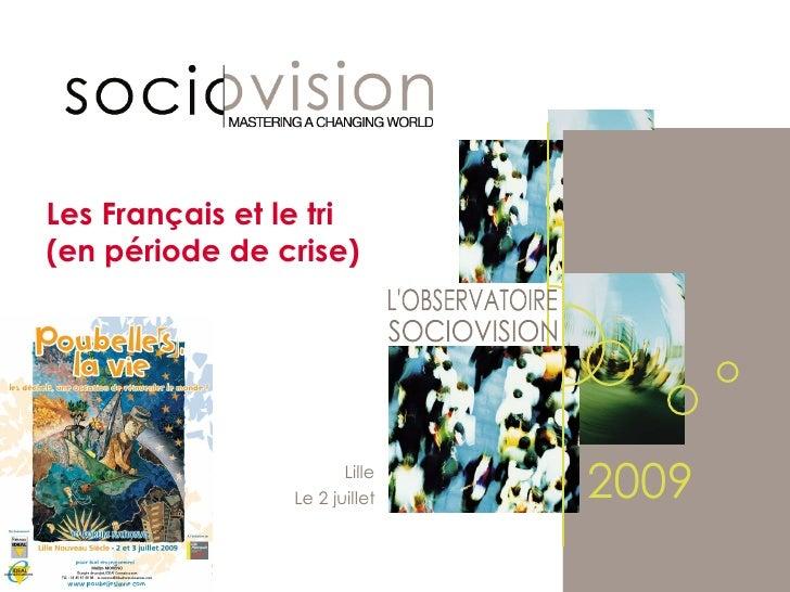 Les Français et le tri  (en période de crise) L'OBSERVATOIRE SOCIOVISION Le 2 juillet Lille  2009