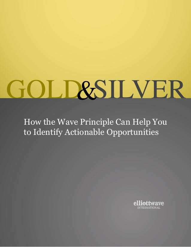 GOLD SILVER    & How the Wave Principle Can Help You to Identify Actionable Opportunities