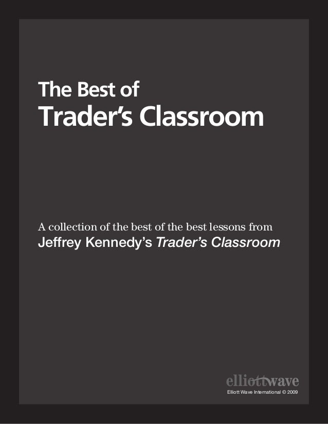 The Best ofTrader's ClassroomA collection of the best of the best lessons fromJeffrey Kennedy's Trader's Classroom        ...