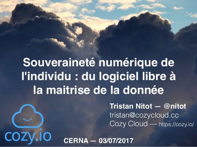 Souveraineté numérique de l'individu : du logiciel libre à la maitrise de la donnée Tristan Nitot — @nitot tristan@cozycl...