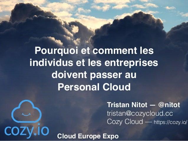 Pourquoi et comment les individus et les entreprises doivent passer au  Personal Cloud Tristan Nitot — @nitot tristan@co...