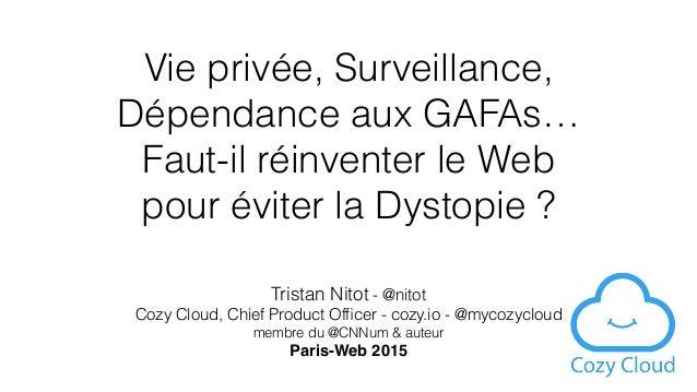 Vie privée, Surveillance,  Dépendance aux GAFAs… Faut-il réinventer le Web  pour éviter la Dystopie ? Tristan Nitot - @n...