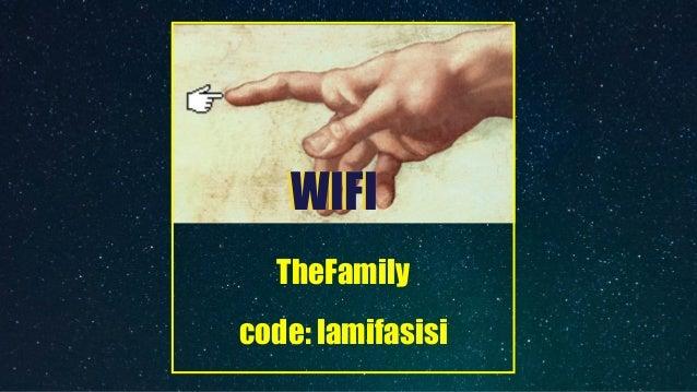 TheFamily  code: lamifasisi WIFIWIFI