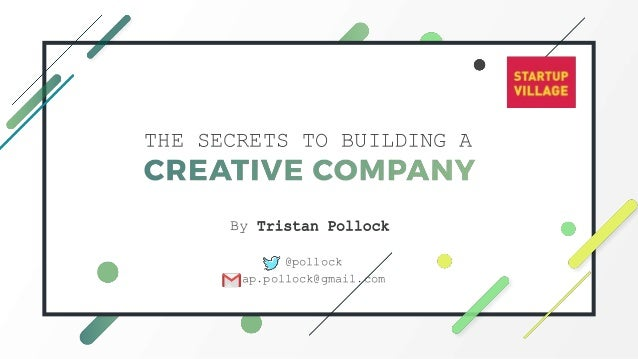 t THE SECRETS TO BUILDING A By Tristan Pollock @pollock tap.pollock@gmail.com