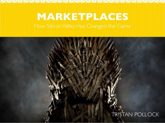 MARKETPLACES How SiliconValley Has Changed the Game TRISTAN POLLOCK