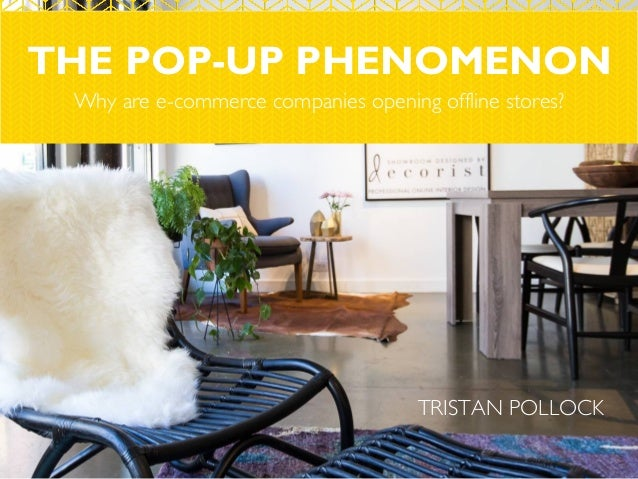 THE POP-UP PHENOMENON Why are e-commerce companies opening offline stores? TRISTAN POLLOCK