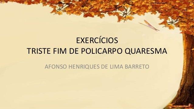 EXERCÍCIOS TRISTE FIM DE POLICARPO QUARESMA AFONSO HENRIQUES DE LIMA BARRETO