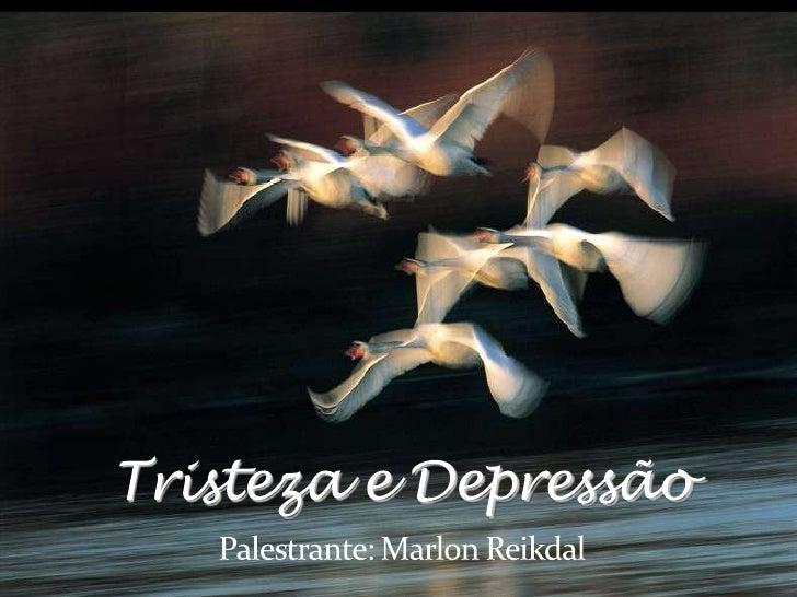 Tristeza e DepressãoPalestrante: Marlon Reikdal<br />