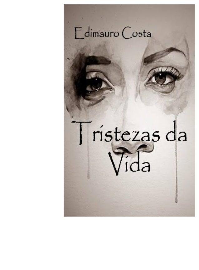 TRISTEZAS DA VIDA 2 Tristezas da Vida Edimauro Costa