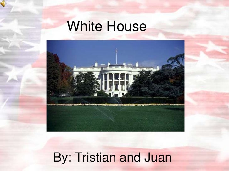 White House<br />By: Tristian and Juan<br />