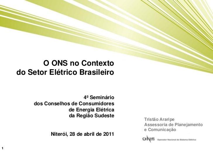 O ONS no Contexto    do Setor Elétrico Brasileiro                           4º Seminário         dos Conselhos de Consumid...
