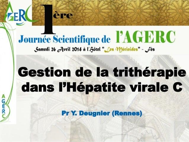 Gestion de la trithérapie dans l'Hépatite virale C  Pr Y. Deugnier(Rennes)
