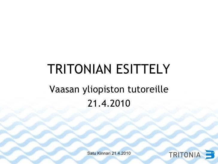 TRITONIAN ESITTELY Vaasan yliopiston tutoreille 21.4.2010 Satu Kinnari 21.4.2010