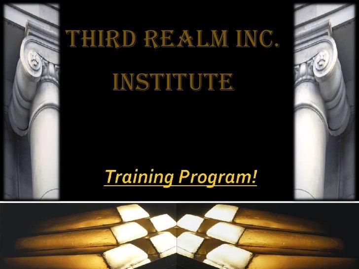 Third Realm Inc.      Institute<br />Training Program!<br />