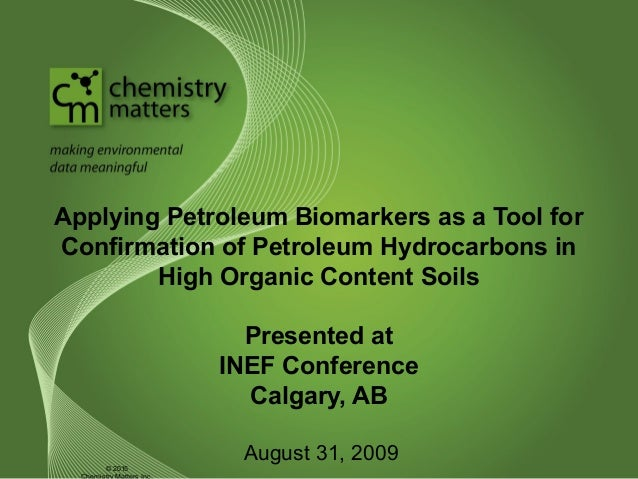 Applying Petroleum Biomarkers as a Tool for Confirmation of Petroleum Hydrocarbons in High Organic Content Soils Presented...
