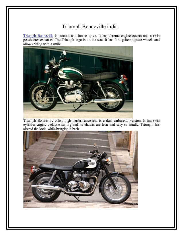 Triumph Bonneville indiaTriumph Bonneville is smooth and fun to drive. It has chrome engine covers and a twinpeashooter ex...