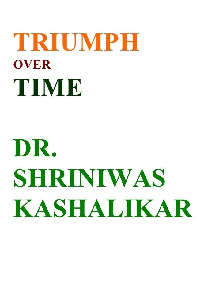 TRIUMPH OVER  TIME  DR. SHRINIWAS KASHALIKAR
