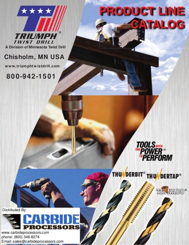 ®  PRODUCT LINE CATALOG  A Division of Minnesota Twist Drill  Chisholm, MN USA www.triumphtwistdrill.com  800-942-1501  TH...