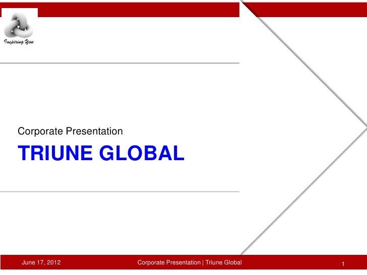 Corporate PresentationTRIUNE GLOBALJune 17, 2012            Corporate Presentation   Triune Global   1