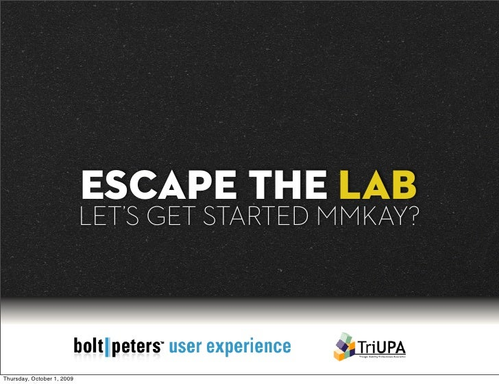 ESCAPE THE LAB                             LET'S GET STARTED MMKAY?     Thursday, October 1, 2009