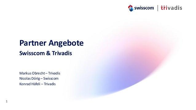 Partner Angebote Swisscom & Trivadis Markus Obrecht – Trivadis Nicolas Dörig – Swisscom Konrad Häfeli – Trivadis 1