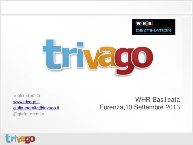 Giulia Eremita www.trivago.it giulia.eremita@trivago.it @giulia_eremita WHR Basilicata Forenza,10 Settembre 2013