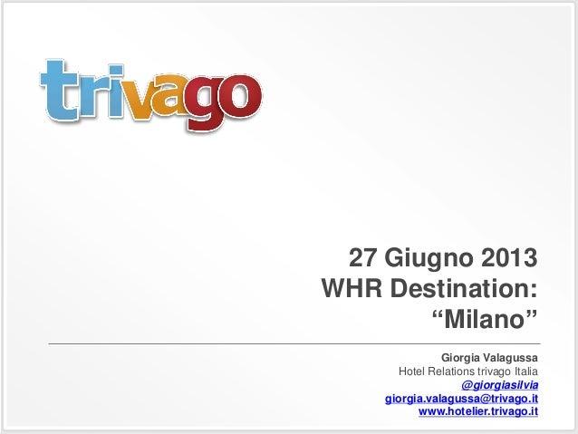 """27 Giugno 2013 WHR Destination: """"Milano"""" Giorgia Valagussa Hotel Relations trivago Italia @giorgiasilvia giorgia.valagussa..."""