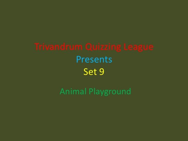 Trivandrum Quizzing League PresentsSet 9<br />Animal Playground<br />