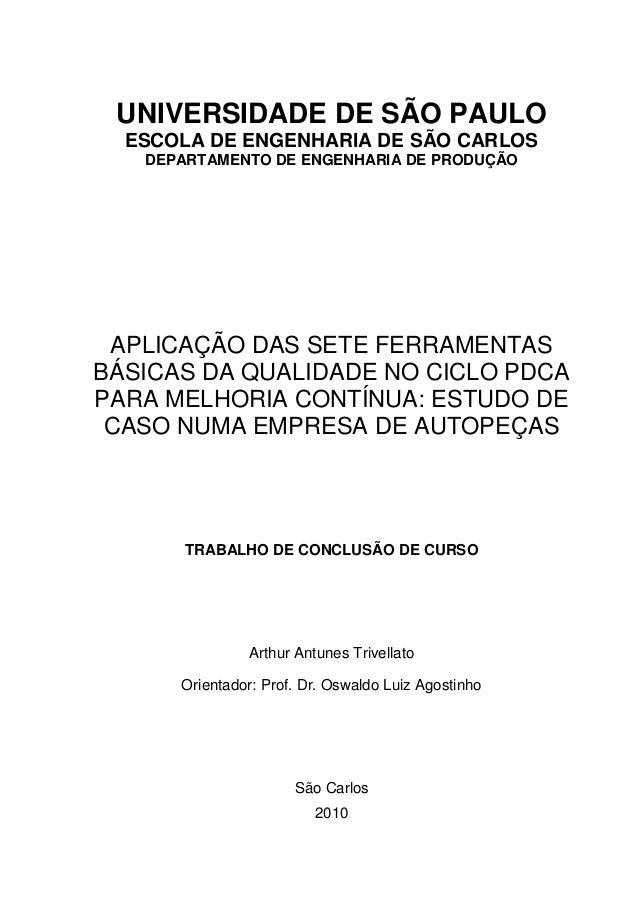 UNIVERSIDADE DE SÃO PAULO ESCOLA DE ENGENHARIA DE SÃO CARLOS DEPARTAMENTO DE ENGENHARIA DE PRODUÇÃO APLICAÇÃO DAS SETE FER...