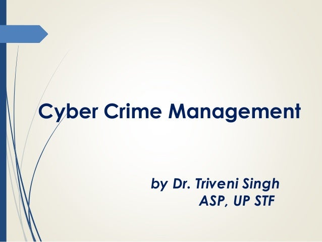 Cyber Crime Management by Dr. Triveni Singh ASP, UP STF
