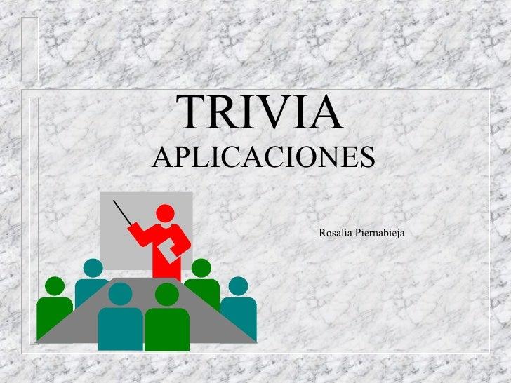 TRIVIA   APLICACIONES   Rosalía Piernabieja