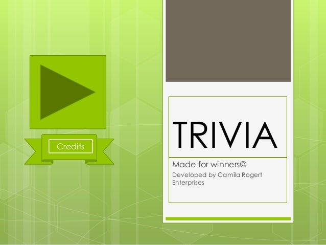 TRIVIA Made for winners© Developed by Camila Rogert Enterprises Credits