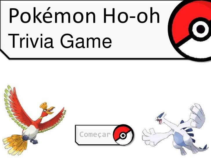 Pokémon Ho-ohTrivia Game       Começar