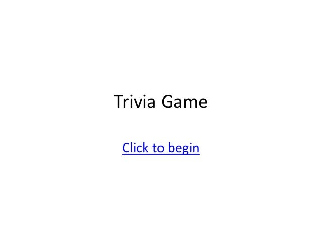 Trivia Game Click to begin