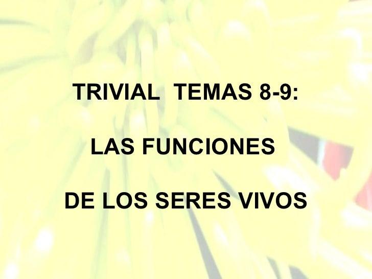 TRIVIAL  TEMAS 8-9: LAS FUNCIONES  DE LOS SERES VIVOS