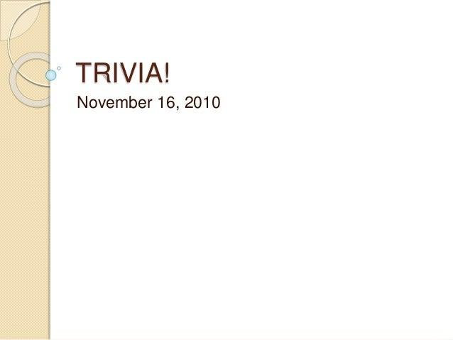 TRIVIA! November 16, 2010