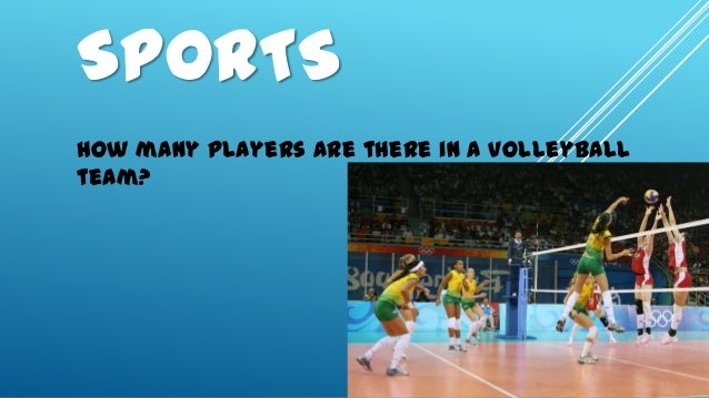 SPORTSHow many players are there in a volleyballteam?