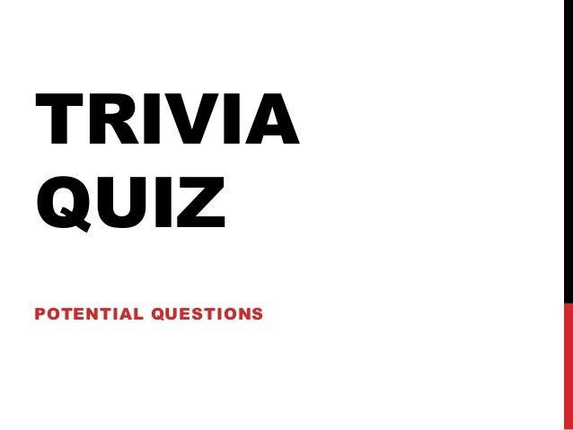 TRIVIA QUIZ POTENTIAL QUESTIONS