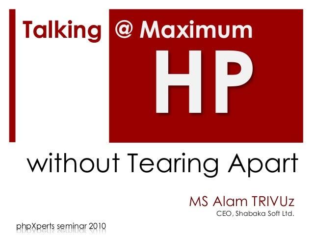 MS Alam TRIVUz CEO, Shabaka Soft Ltd. HP without Tearing Apart phpXperts seminar 2010 Talking @ Maximum