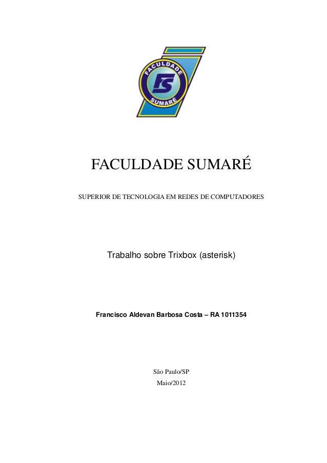 FACULDADE SUMARÉSUPERIOR DE TECNOLOGIA EM REDES DE COMPUTADORES       Trabalho sobre Trixbox (asterisk)    Francisco Aldev...