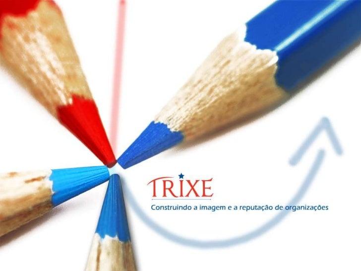 GrupoTrixeA Trixe é um grupo de comunicação formadopelas    unidades    de   negócios      TrixeComunicação Empresarial e ...