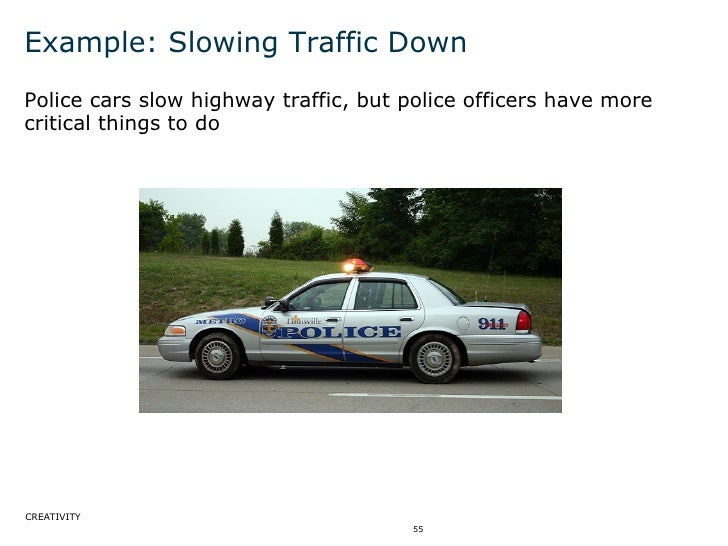 Example: Slowing Traffic Down <ul><li>Police cars slow highway traffic, but police officers have more critical things to d...